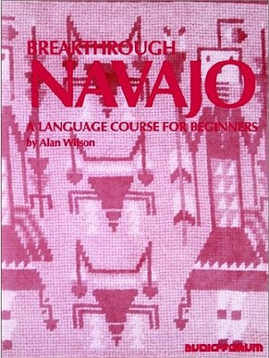 """""""Breakthrough"""" Navajo Language: An Introductory Audio CD Course."""