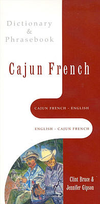 Cajun French-English, English-Cajun French Dictionary and Phrasebook.