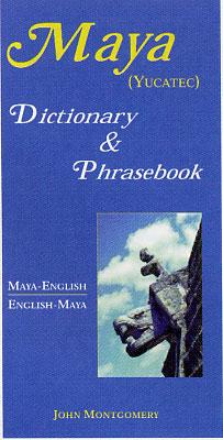 Mayan-English, English-Mayan Dictionary and Phrasebook.