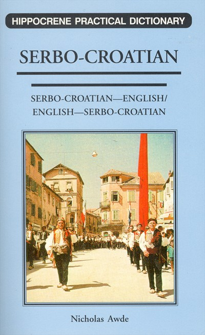 Serbo Croatian-English, English-Serbo Croatian, Practical Dictionary.